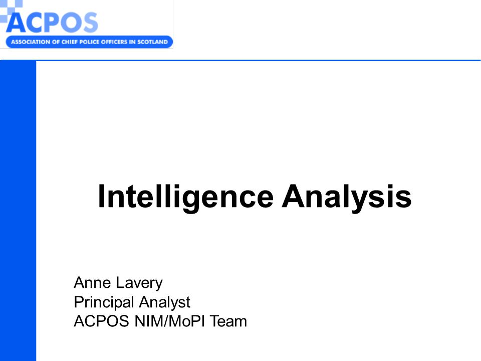 Intelligence Analysis Anne Lavery Principal Analyst ACPOS NIM/MoPI Team
