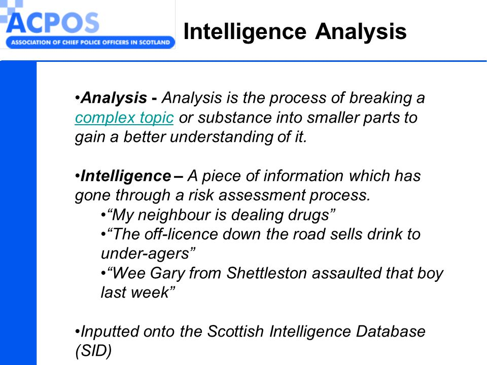 Intelligence Analysis Analysis - Analysis is the process of breaking a complex topic or substance into smaller parts to gain a better understanding of