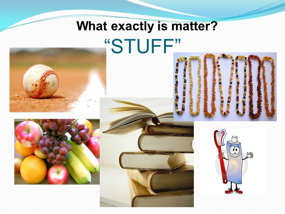 STUFF What exactly is matter