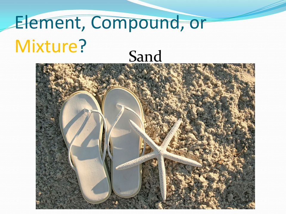 Element, Compound, or Mixture Sand