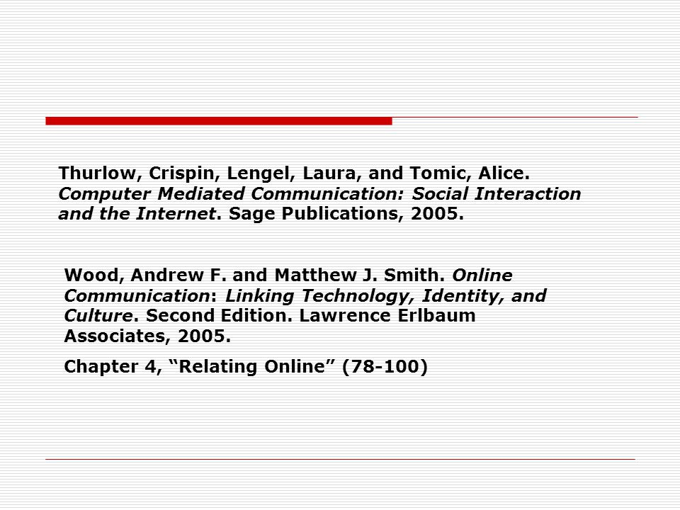 Thurlow, Crispin, Lengel, Laura, and Tomic, Alice. Computer Mediated Communication: Social Interaction and the Internet. Sage Publications, 2005. Wood