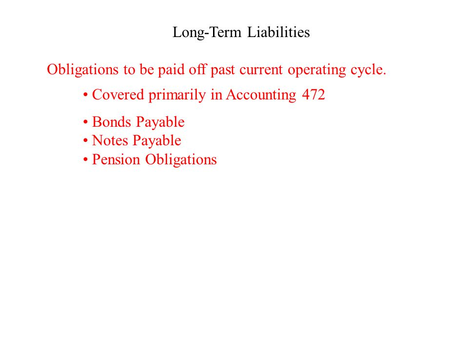 Long-Term Liabilities Obligations to be paid off past current operating cycle.