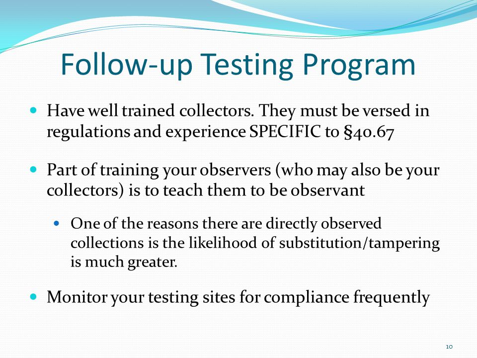 Follow-up Testing Program Have well trained collectors.