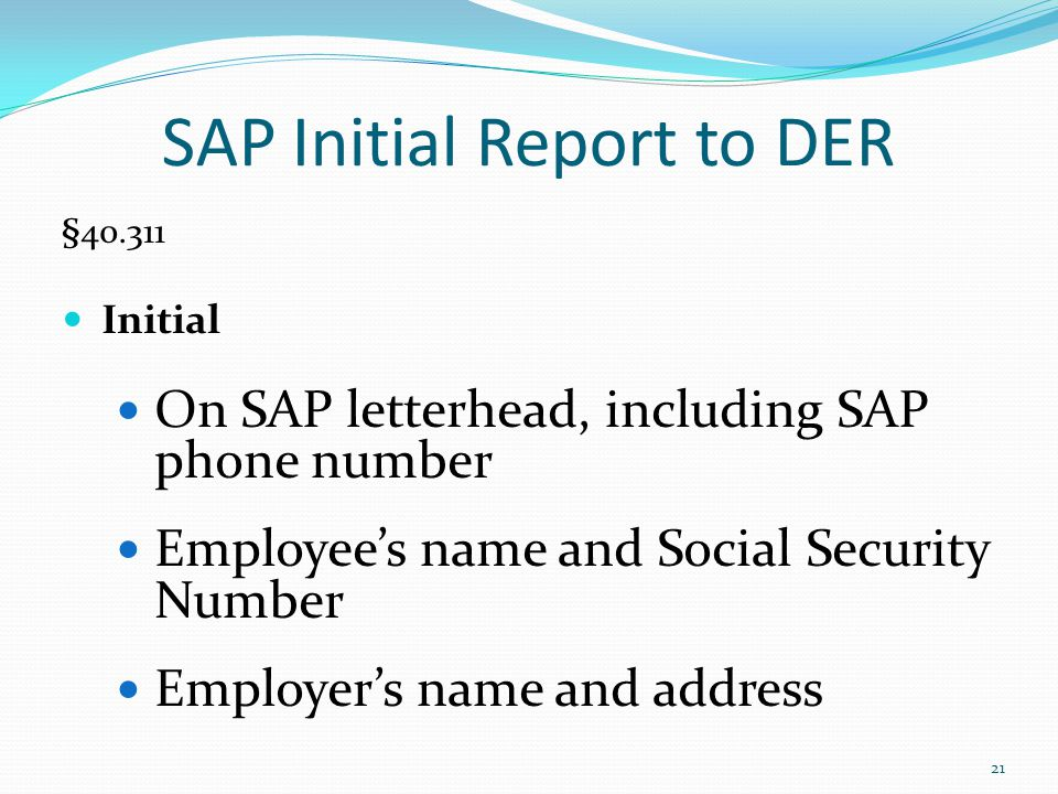 SAP Initial Report to DER §40.311 Initial On SAP letterhead, including SAP phone number Employee's name and Social Security Number Employer's name and address 21