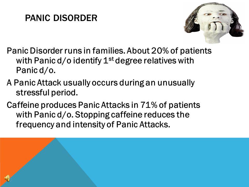 PANIC DISORDER Panic Disorder runs in families.