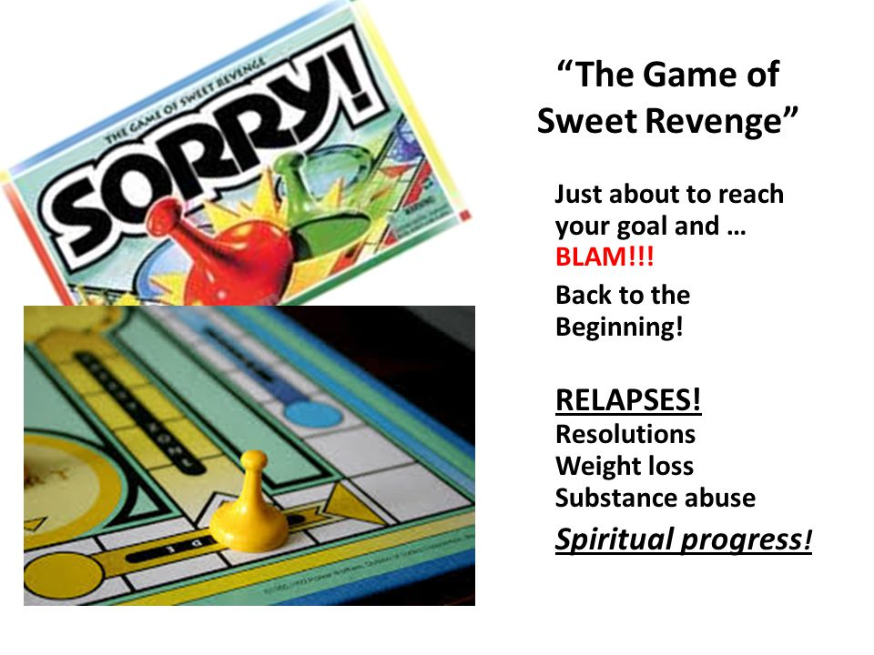 The Game of Sweet Revenge Just about to reach your goal and … BLAM!!.