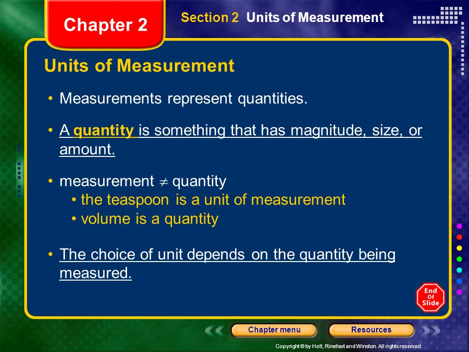 Copyright © by Holt, Rinehart and Winston. All rights reserved. ResourcesChapter menu Units of Measurement Measurements represent quantities. A quanti