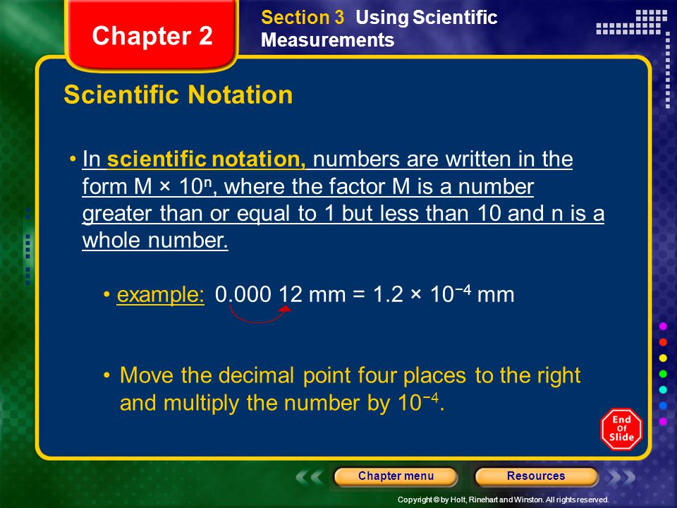 Copyright © by Holt, Rinehart and Winston. All rights reserved. ResourcesChapter menu In scientific notation, numbers are written in the form M × 10 n