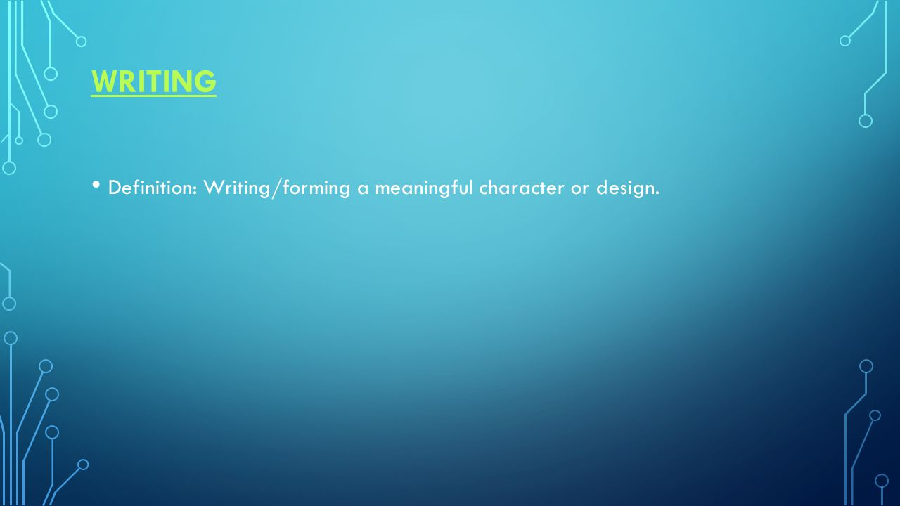 WRITING Definition: Writing/forming a meaningful character or design.
