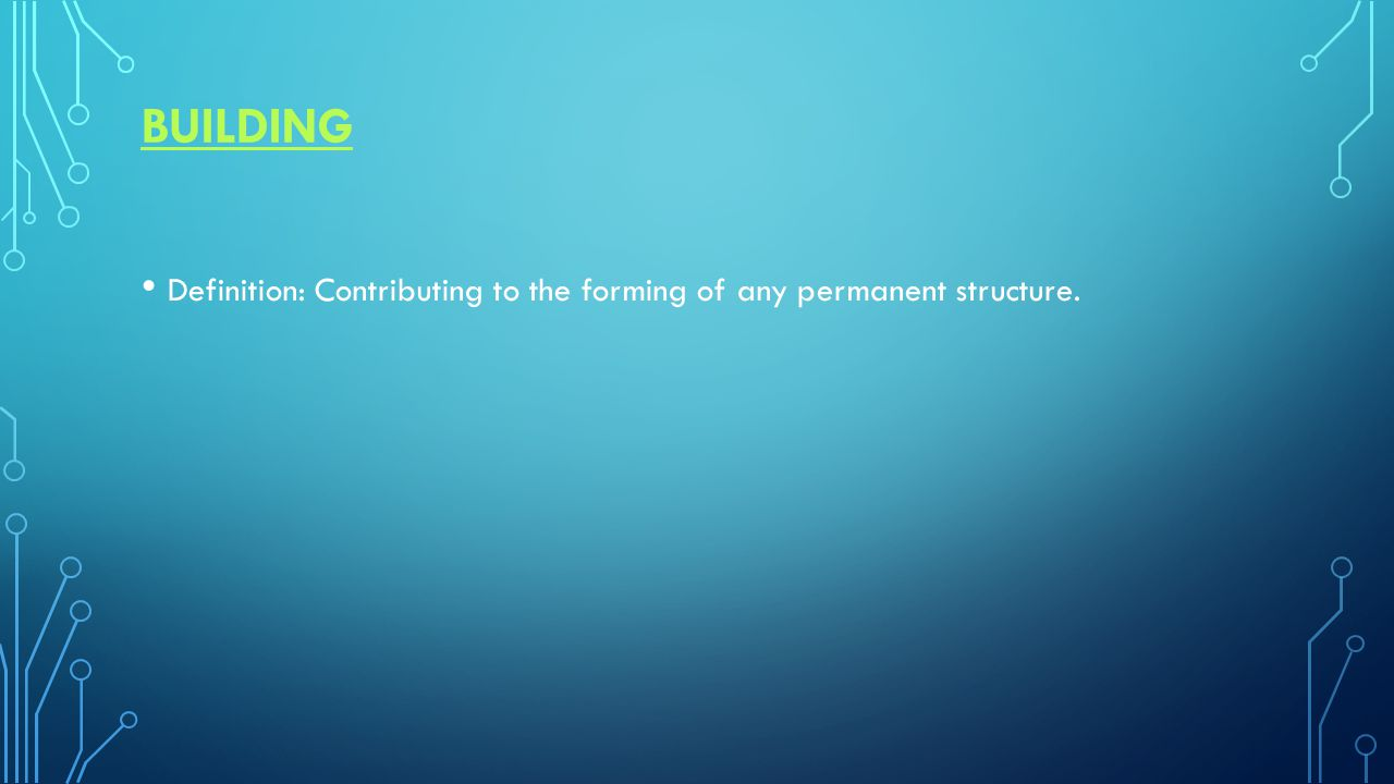BUILDING Definition: Contributing to the forming of any permanent structure.