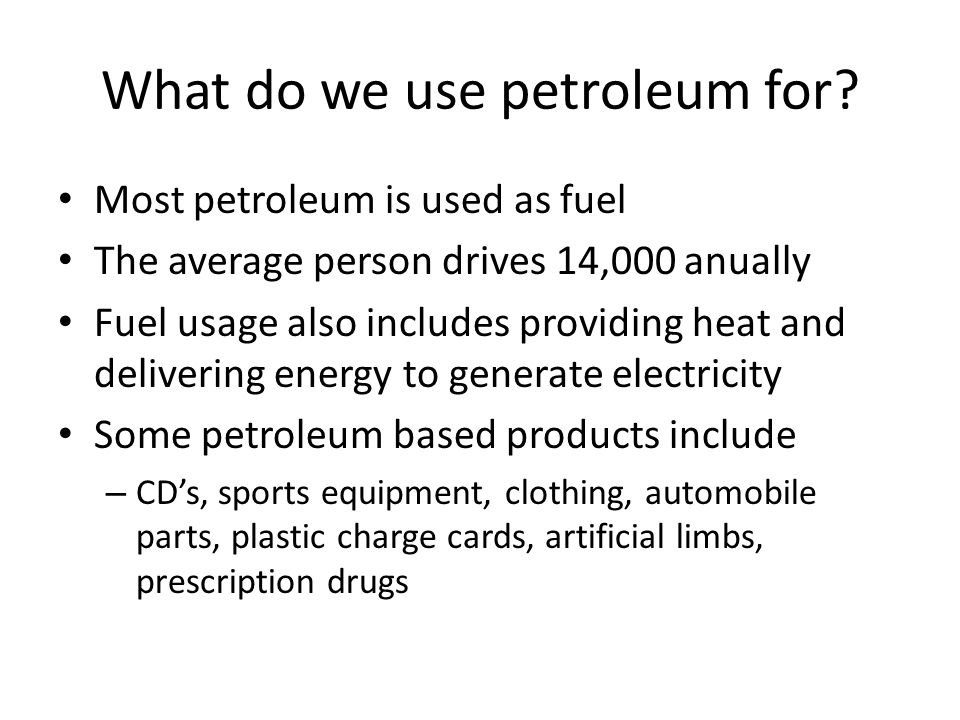 How much petroleum do we use for what.