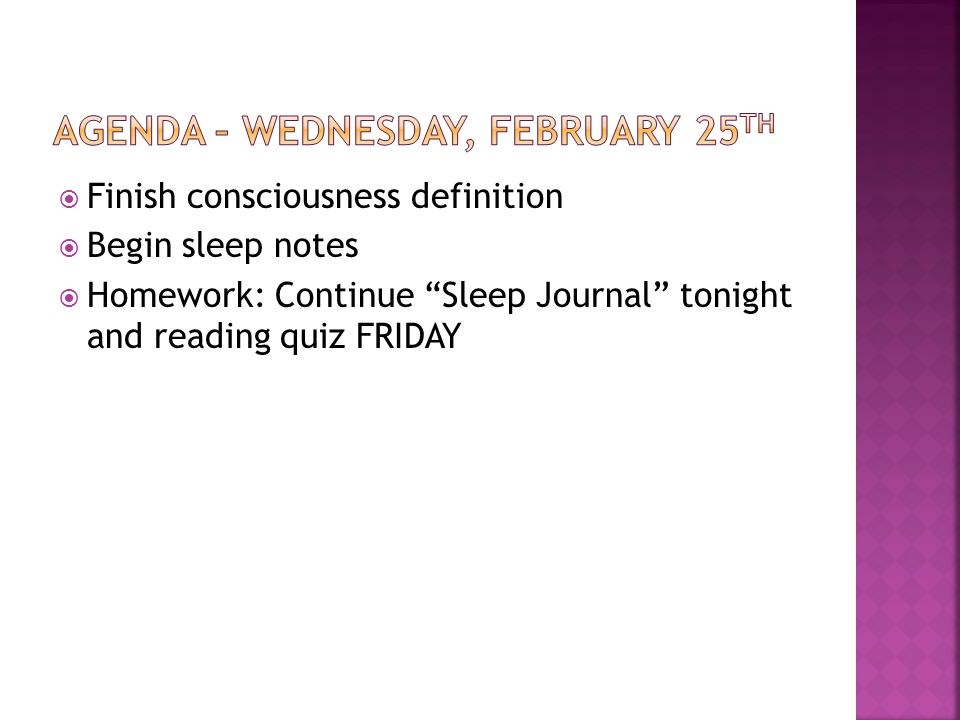 " Finish consciousness definition  Begin sleep notes  Homework: Continue ""Sleep Journal"" tonight and reading quiz FRIDAY"