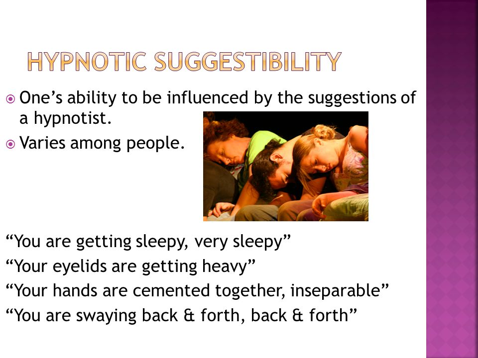 " One's ability to be influenced by the suggestions of a hypnotist.  Varies among people. ""You are getting sleepy, very sleepy"" ""Your eyelids are get"