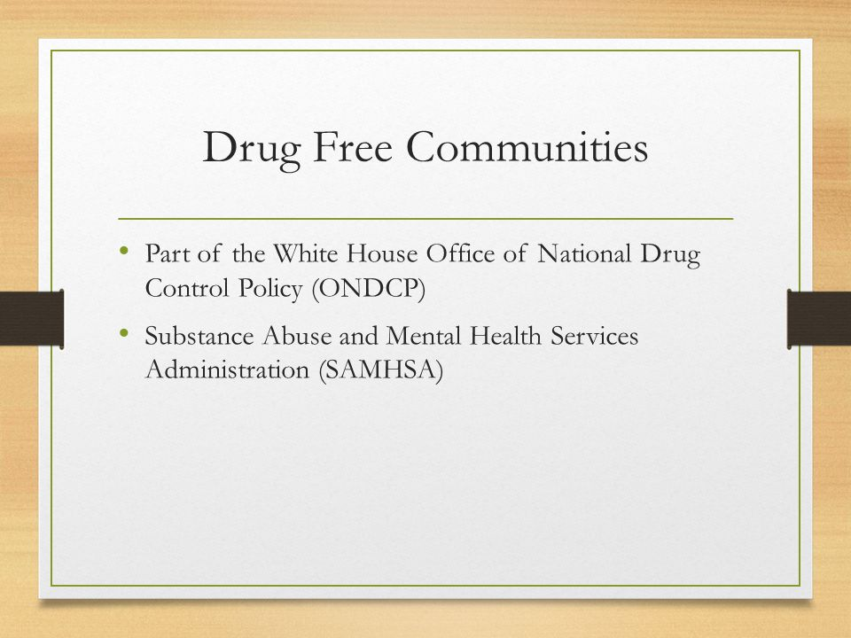 Drug Free Communities Part of the White House Office of National Drug Control Policy (ONDCP) Substance Abuse and Mental Health Services Administration (SAMHSA)