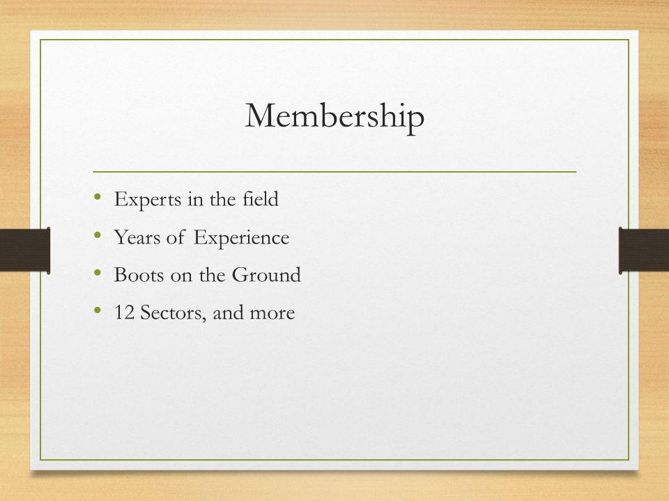 Membership Experts in the field Years of Experience Boots on the Ground 12 Sectors, and more