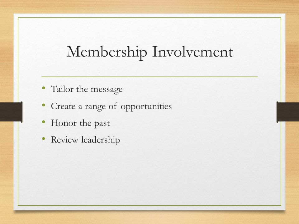 Membership Involvement Tailor the message Create a range of opportunities Honor the past Review leadership