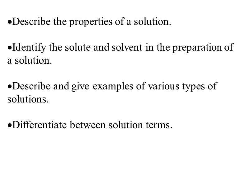 Mixtures suspension insoluble solution (homogeneous) solidliquid soluble (heterogeneous) (dissolve) emulsion immiscible miscible liquid solution (homogeneous) (heterogeneous) (dissolve) alloy (homogeneous) solid soluble (dissolve) solution (homogeneous) gas soluble (dissolve)