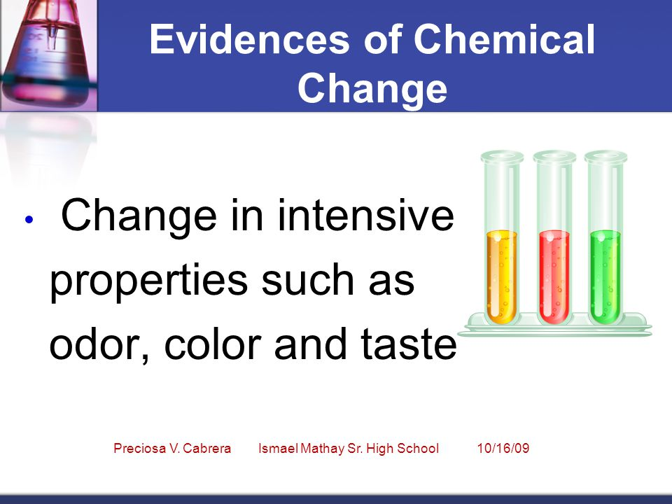 Evidences of Chemical Change Change in intensive properties such as odor, color and taste Preciosa V.