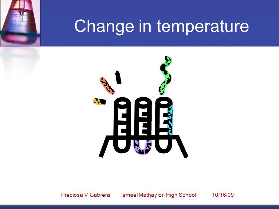 Change in temperature Preciosa V. Cabrera Ismael Mathay Sr. High School 10/16/09