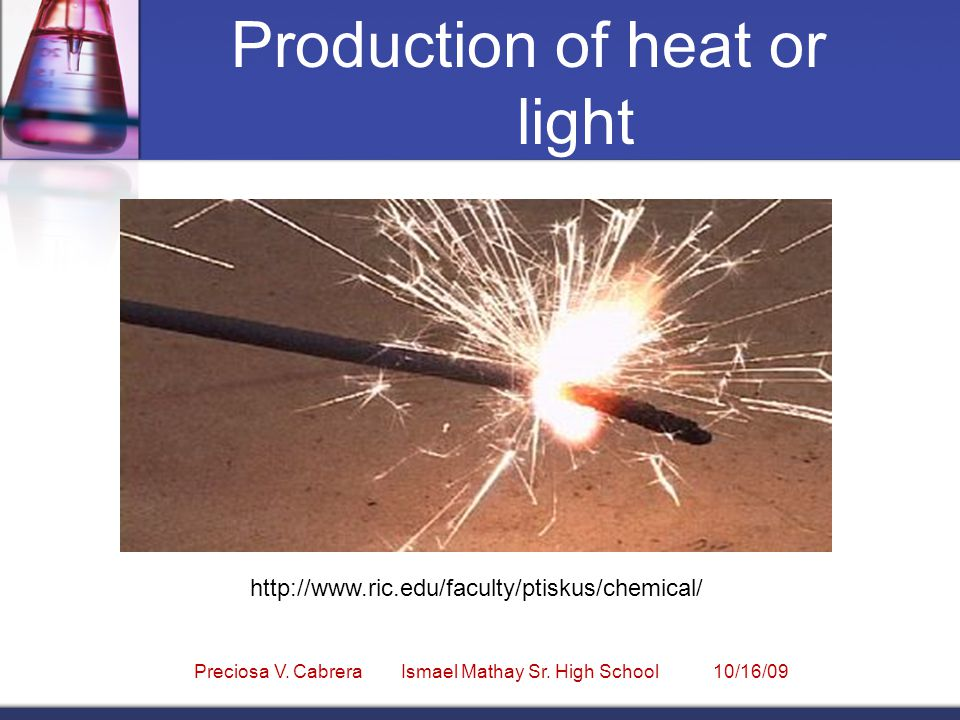 Production of heat or light http://www.ric.edu/faculty/ptiskus/chemical/ Preciosa V.