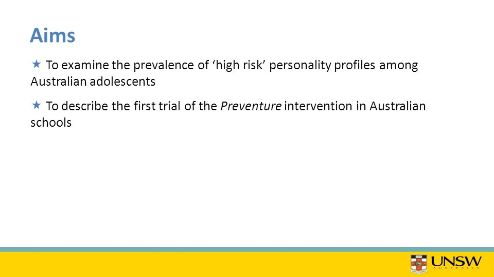 Aims  To examine the prevalence of 'high risk' personality profiles among Australian adolescents  To describe the first trial of the Preventure intervention in Australian schools
