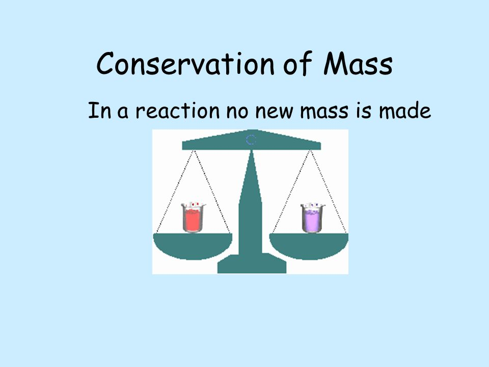 In a reaction no new mass is made
