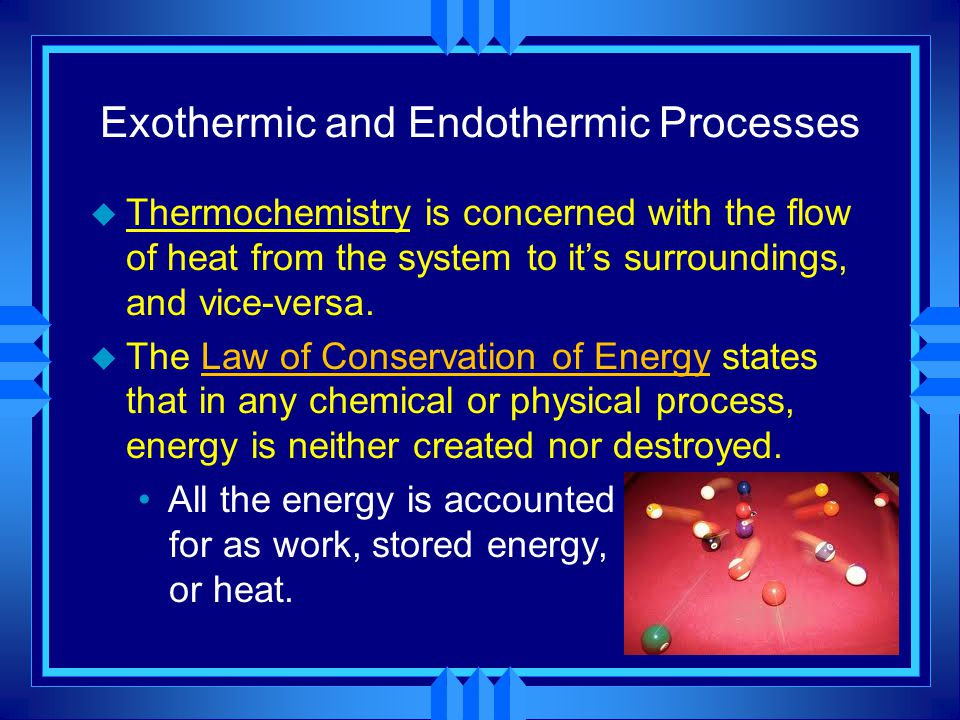 Exothermic and Endothermic Processes u Thermochemistry is concerned with the flow of heat from the system to it's surroundings, and vice-versa. u The