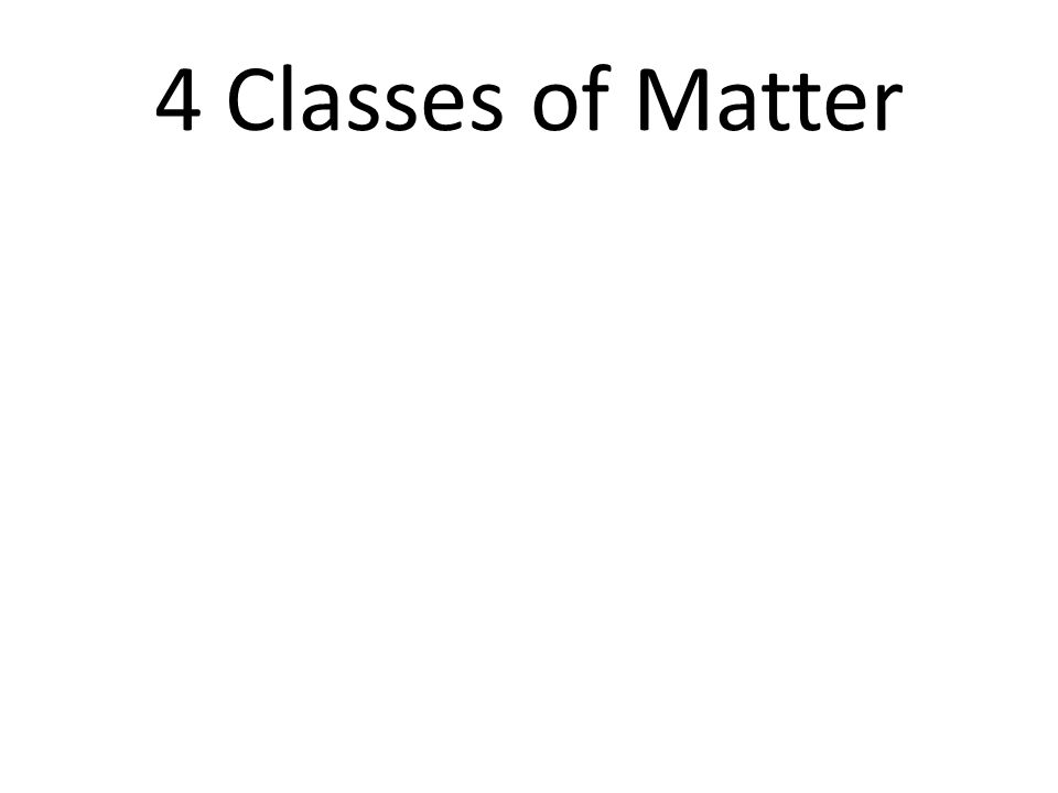 4 Classes of Matter