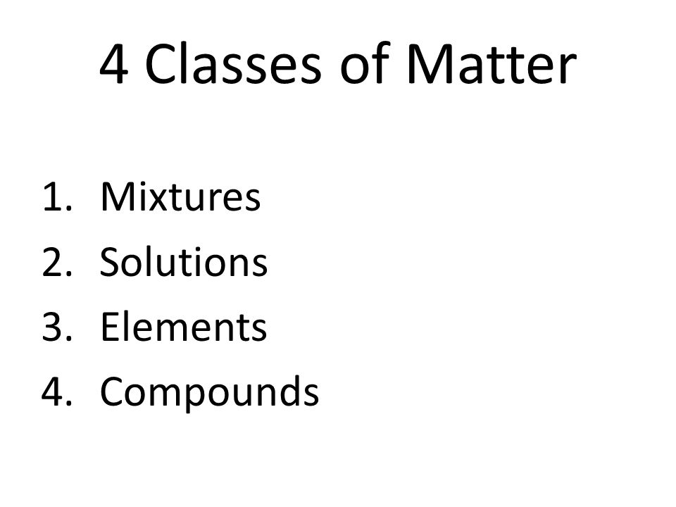 1. Mixtures 2. Solutions 3. Elements 4. Compounds