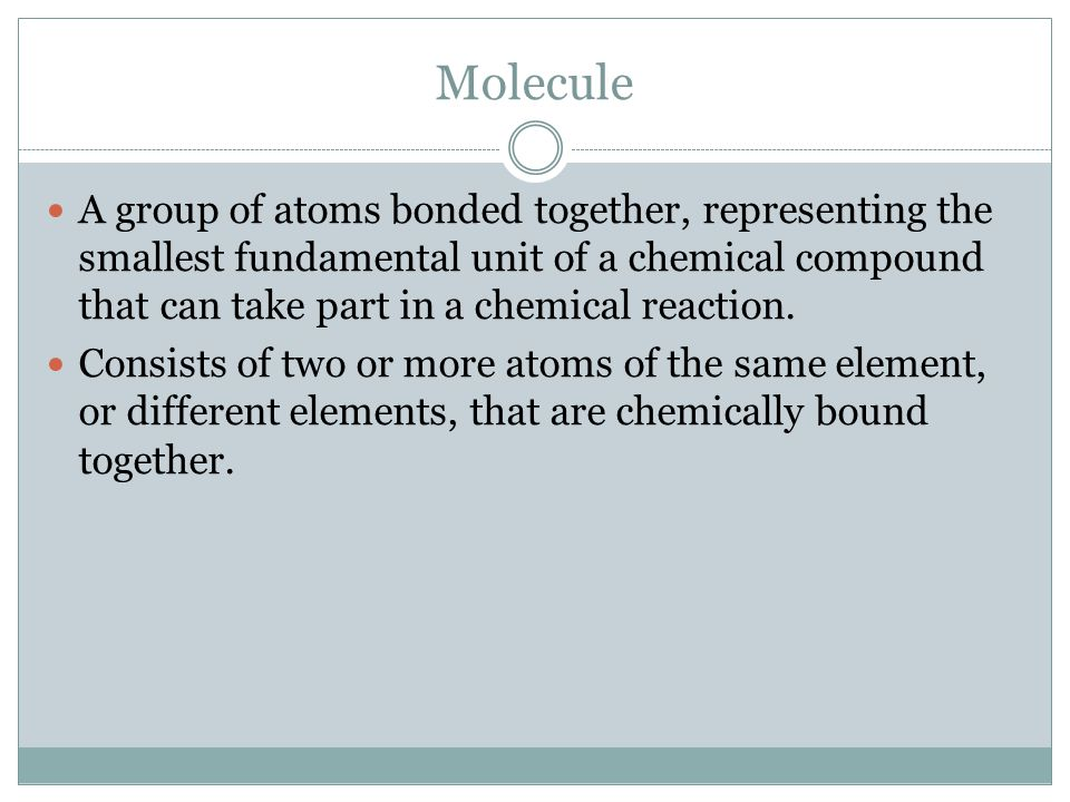 Compound Is a pure substance composed of two or more different elements joined by chemical bonds.