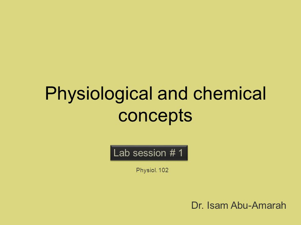 Physiological and chemical concepts Lab session # 1 Physiol. 102 Dr. Isam Abu-Amarah