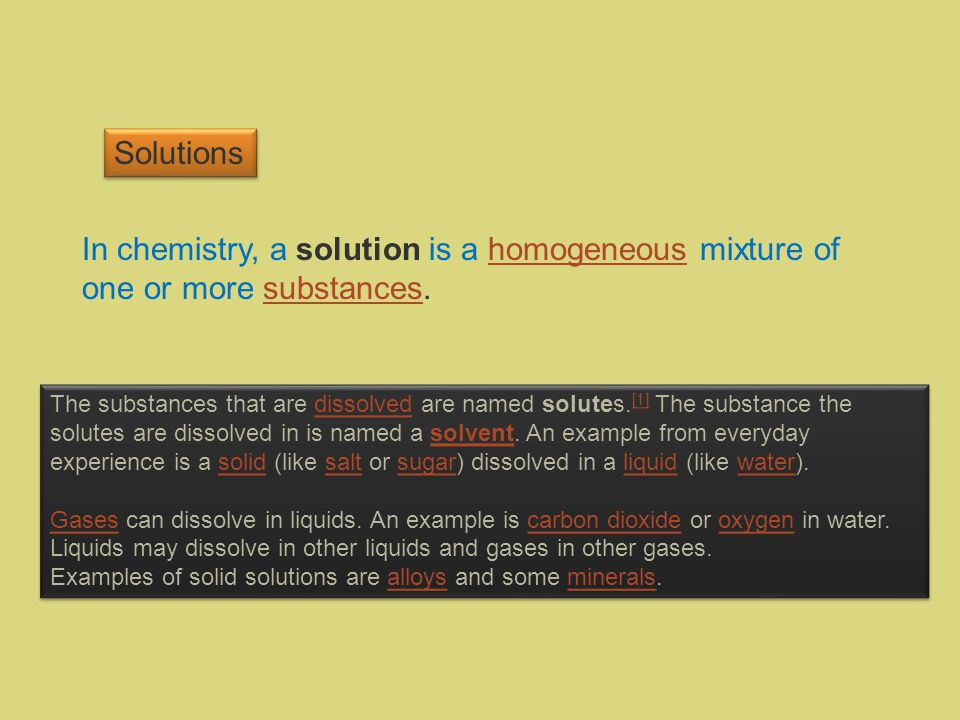 In chemistry, a solution is a homogeneous mixture of one or more substances.homogeneoussubstances The substances that are dissolved are named solutes.