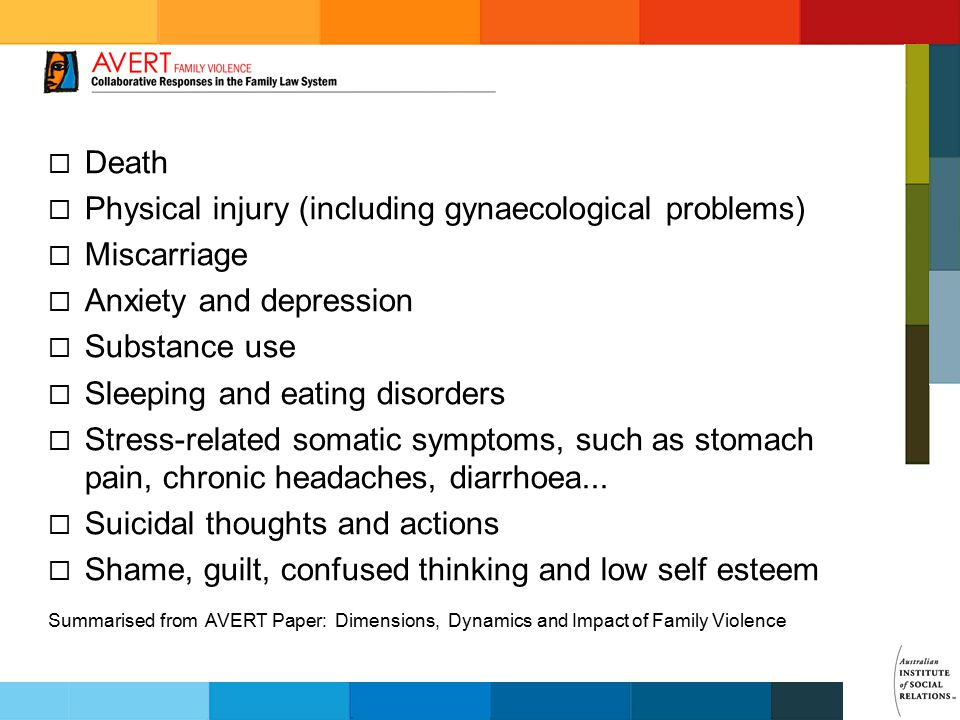  Death  Physical injury (including gynaecological problems)  Miscarriage  Anxiety and depression  Substance use  Sleeping and eating disorders 