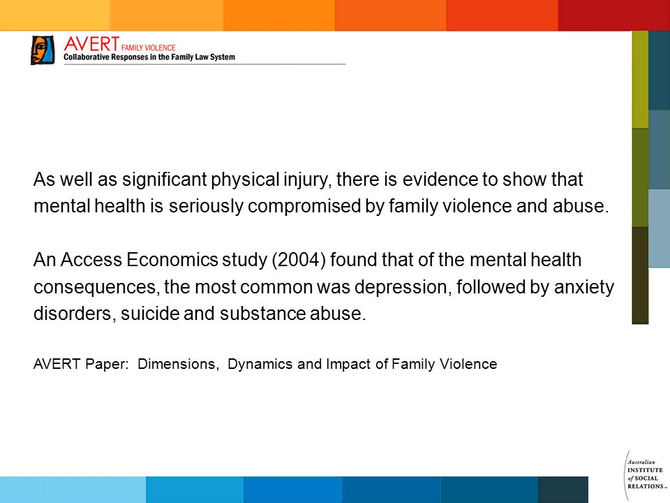 As well as significant physical injury, there is evidence to show that mental health is seriously compromised by family violence and abuse. An Access
