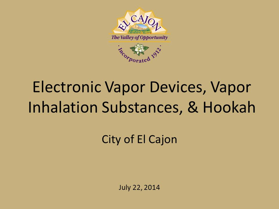 Background City Council Actions: o January 14, 2014 o Requested information on electronic vapor devices, substance inhalation products, & hookahs o March 11, 2014 o Information provided o Discussed possible alternatives o Adopted Resolution No.