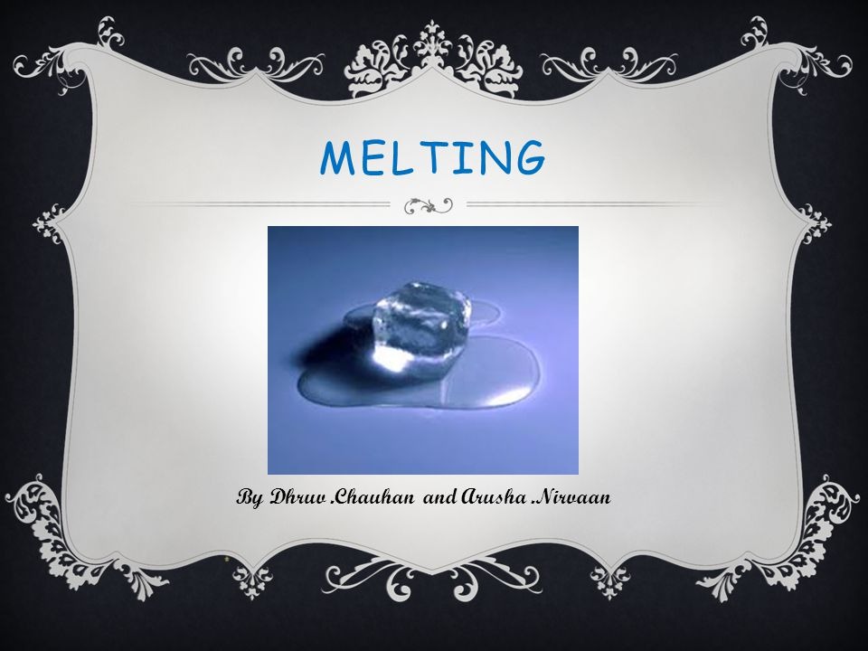 MELTING By Dhruv.Chauhan and Arusha.Nirvaan