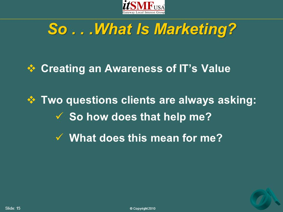 © Copyright 2010 Slide: 15 So...What Is Marketing.