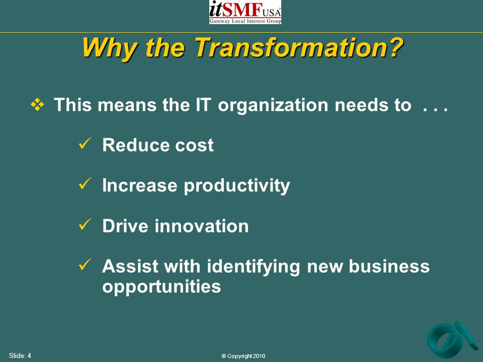 © Copyright 2010 Slide: 4  This means the IT organization needs to...