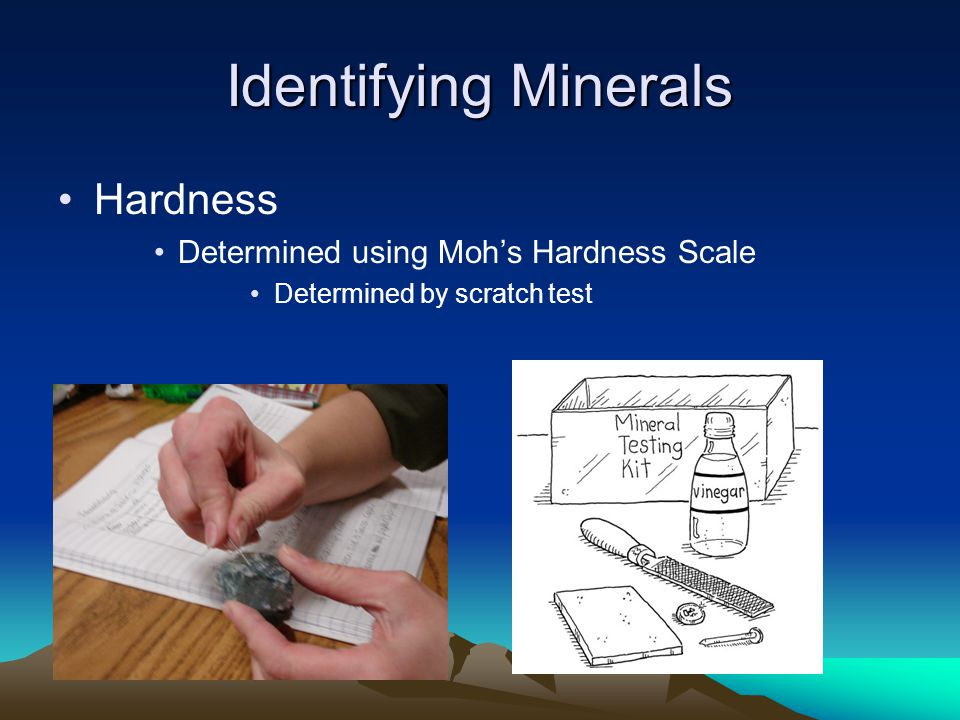 Identifying Minerals Hardness Determined using Moh's Hardness Scale Determined by scratch test
