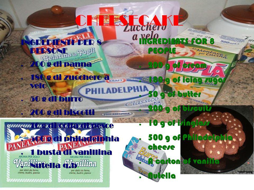 CHEESECAKE INGREDIENTI PER 8 PERSONE ● 200 g di panna ● 180 g di zucchero a velo ● 50 g di burro ● 200 g di biscotti ● 10 g di colla di pesce ● 500 g di philadelphia ● 1 busta di vanillina ● Nutella q.b ● Nutella q.b.