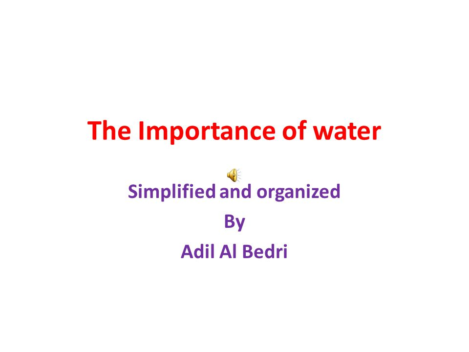 The Importance of water Simplified and organized By Adil Al Bedri