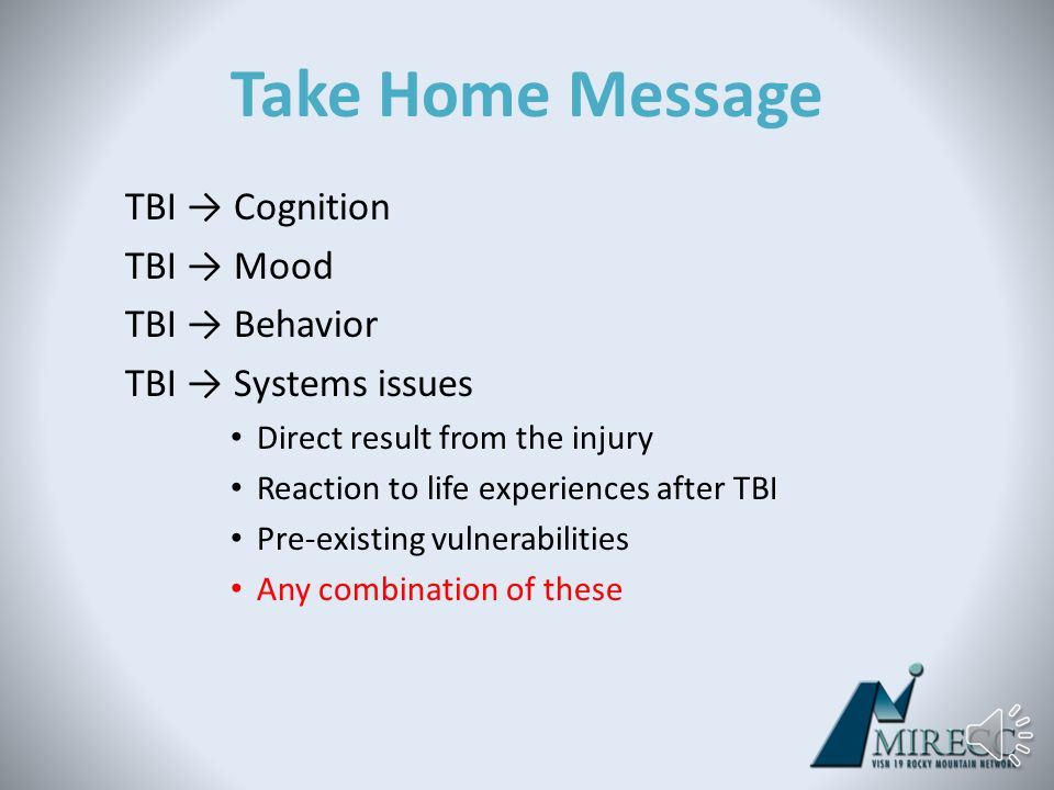 TBI and Systems Issues TBI can affect problem solving abilities re: accessing resources – Meeting basic needs – Employment/job retention