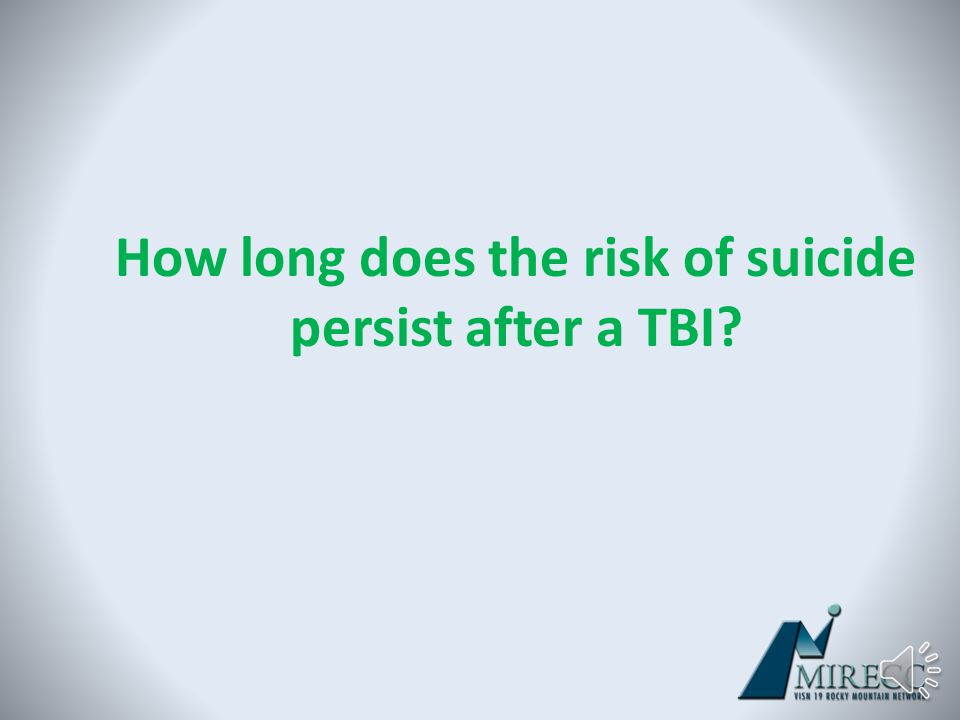 Self Directed Violence After TBI Individuals with TBI are more likely to Think about suicide Attempt suicide Die by suicide Bahraini et al 2013; Simps