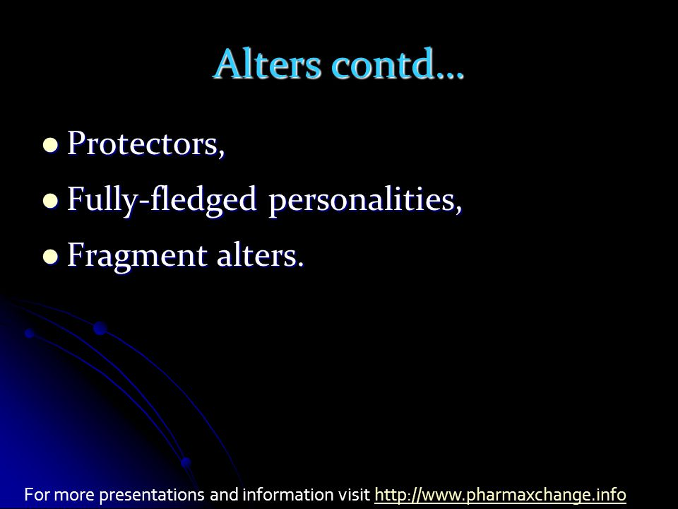 Alters contd… Protectors, Protectors, Fully-fledged personalities, Fully-fledged personalities, Fragment alters.