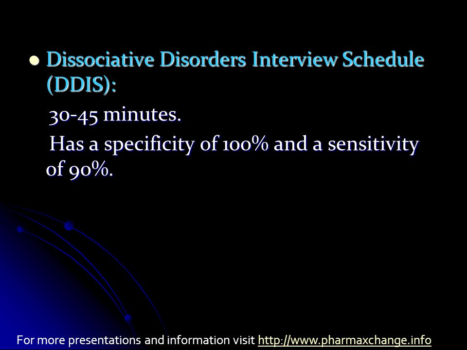 Dissociative Disorders Interview Schedule (DDIS): Dissociative Disorders Interview Schedule (DDIS): 30-45 minutes.