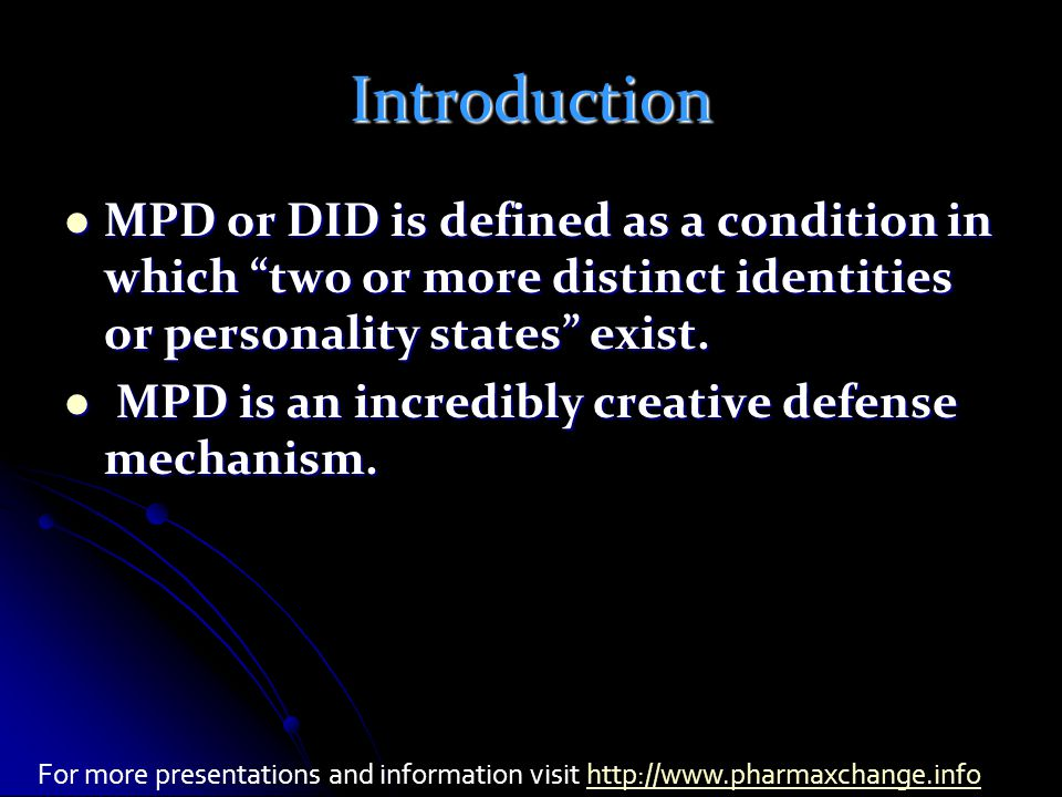 Introduction MPD or DID is defined as a condition in which two or more distinct identities or personality states exist.