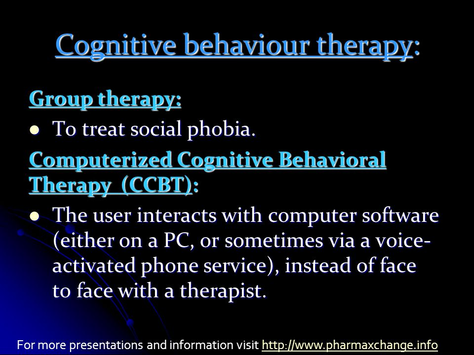 Cognitive behaviour therapy: Group therapy: To treat social phobia.