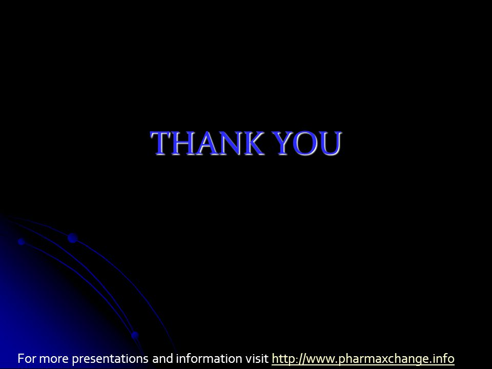 THANK YOU For more presentations and information visit http://www.pharmaxchange.infohttp://www.pharmaxchange.info