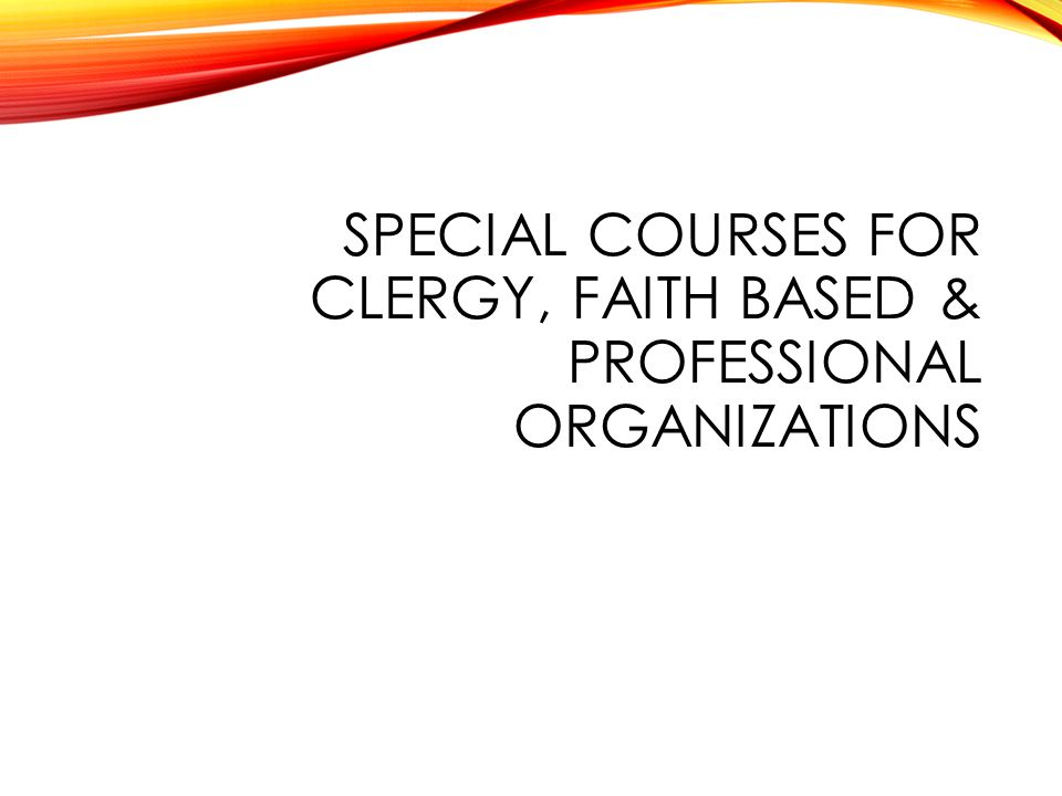 SPECIAL COURSES FOR CLERGY, FAITH BASED & PROFESSIONAL ORGANIZATIONS