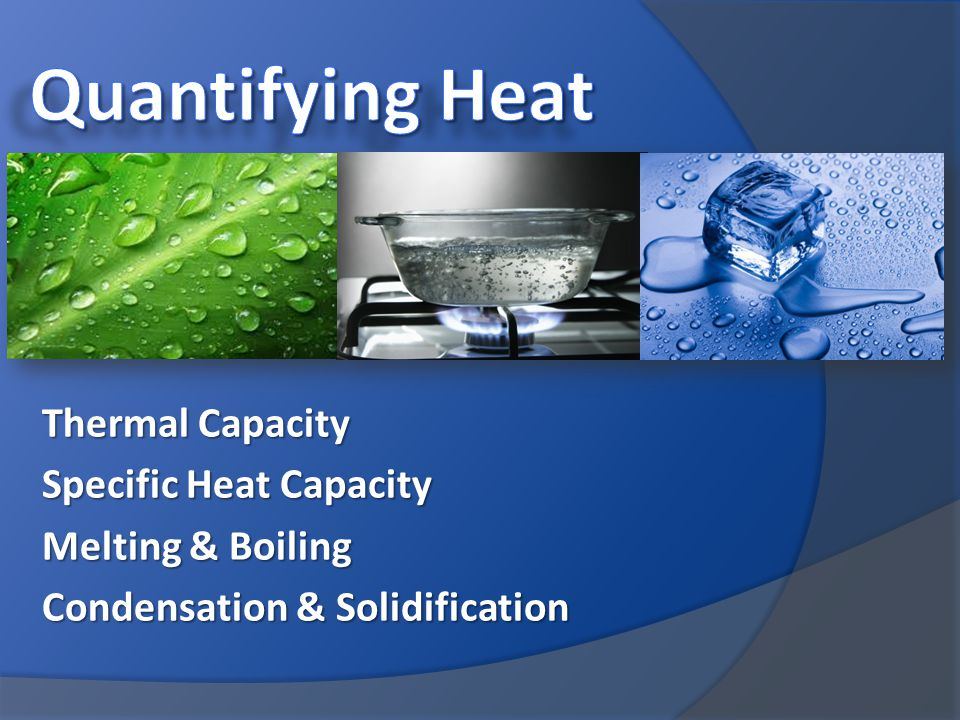 Thermal Capacity Specific Heat Capacity Melting & Boiling Condensation & Solidification